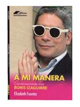 A mi manera Conversaciones con Boris Izaguirre