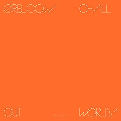 The Orb - COW/Chill Out, World