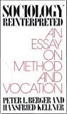 Sociology Reinterpreted: An Essay on Method and Vocation (0385174209) by Berger, Peter L.