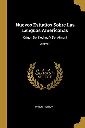 Nuevos Estudios Sobre Las Lenguas Americanas Origen del Kechua Y del Aimará; Volume 1  [Patron, Pablo] (Tapa Blanda)