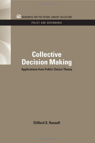 Collective Decision Making: Applications from Public Choice Theory (RFF Policy and Governance Set)