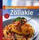 Köstlich essen bei Zöliakie: Gluten zuverlässig meiden; Vom Snack bis zum Fertigmenue; Mit 130 abwechslungsreichen Rezepten title=