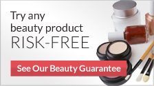 Try any Beauty Product Risk Free. See our Beauty Guarantee.