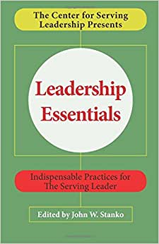 Leadership Essentials: Indispensable Practices For The Serving Leader