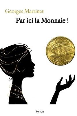 Par ici la monnaie ! par Georges MARTINET