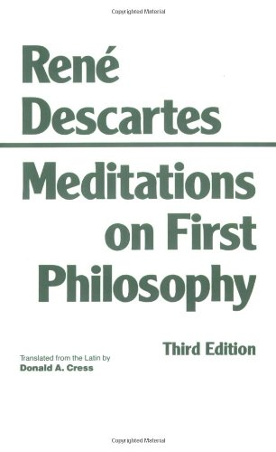 Meditations on First Philosophy: In Which the Existence of God and the Distinction of the Soul from the Body Are Demonst