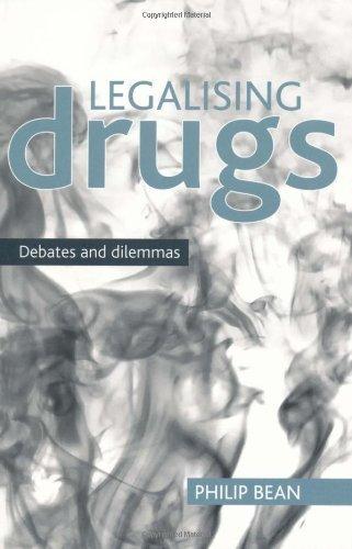 Legalising Drugs: Debates and Dilemmas by Philip Bean (2010-01-13)