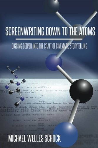 Screenwriting Down to the Atoms Digging Deeper into the Craft of Cinematic Storytelling [Schock, Michael Welles] (Tapa Blanda)