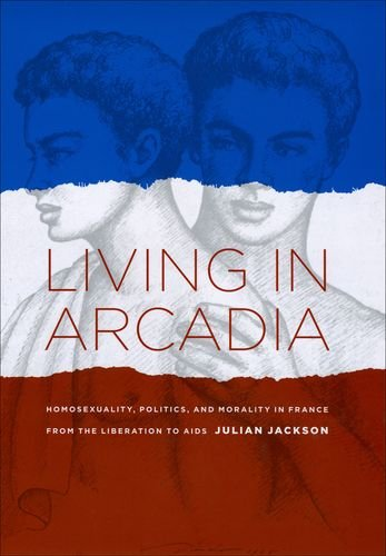Living in Arcadia: Homosexuality, Politics, and Morality...