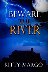 Beware the River: and the evil that lurks...