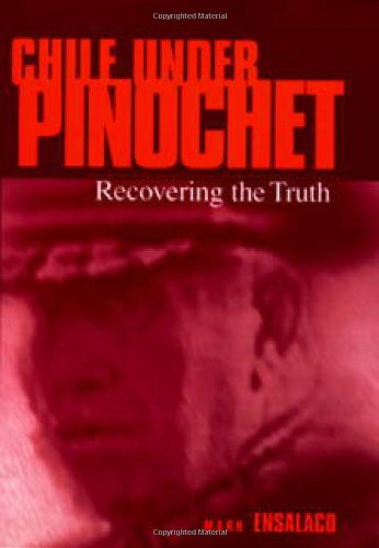 Chile Under Pinochet: Recovering The Truth (Pennsylvania Studies In Human Rights)