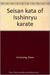 Seisan Kata of Isshinryu Karate: Steve Armstrong: Amazon
