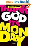 Thank God it's Monday!: Wie wir die A...