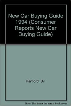 new car buying guide 1994 consumer reports new car buying guide bill hartford 9780890437162. Black Bedroom Furniture Sets. Home Design Ideas