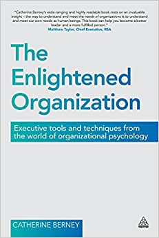 The Enlightened Organization: Executive Tools And Techniques From The World Of Organizational Psychology