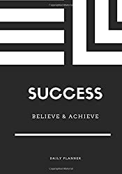 Success Believe & Achieve Daily Planner: Achieve Your Daily Goals, Targets and Successes