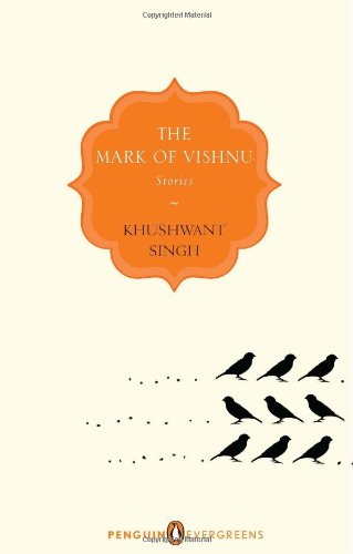 the mark of vishnu by khushwant singh In this paper, i present khushwant singh as a short story writer of high calibre his stories have varied themes they have indian setting shiv k kumar says with the publication of 'the mark of vishnu and other stories' (1950) khushwant singh shot into a worldwide reputation.