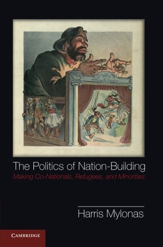 The Politics of Nation-Building: Making Co-Nationals, Refugees and Minorities, by Harris Mylonas