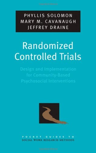 Mary M. Cavanaugh, Jeffrey Draine Phyllis Solomon - Randomized Controlled Trials: Design and Implementation for Community-Based Psychosocial Interventions: Design and Implementatio