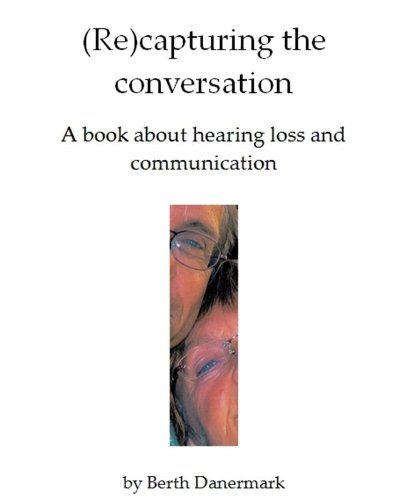 (Re)capturing the conversation. A book about hearing loss and communication PDF