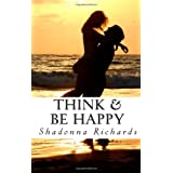 Think & Be Happy: 365 Empowering Thoughts to Life Your Spirit ~ Shadonna Richards
