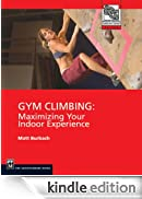 Gym Climbing: Maximizing Your Indoor Experience (Mountaineers Outdoor Expert) [Edizione Kindle]