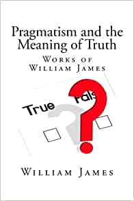 an examination of what pragmatism means by william james The basis for comparison is the ontology expressed in all three philosophical  2  william james' philosophy was and continues to be rejected (by some) for this  very  understanding of buddhist ontology requires an examination of all the.