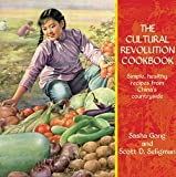 img - for The Cultural Revolution Cookbook : Simple, Healthy Recipes from China's Countryside (Paperback)--by Sasha Gong [2011 Edition] book / textbook / text book