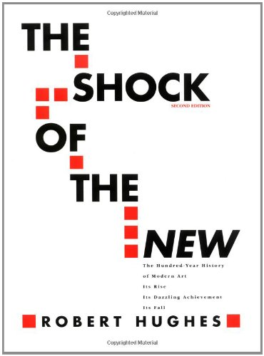 The Shock of the New: The Hundred-Year History of Modern...