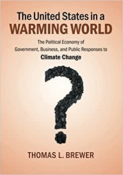 The United States In A Warming World: The Political Economy Of Government, Business, And Public Responses To Climate Change