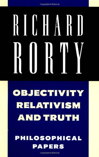 Richard Rorty: Philosophical Papers Set: Objectivity, Relativism, and Truth: Philosophical Papers  Volume 1