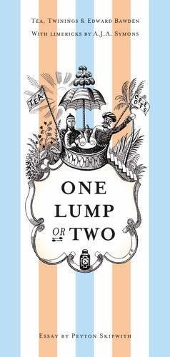 One Lump or Two?: Tea, Twinings and Edward Bawden with Limericks by AJA Symons by Peyton Skipwith (2010-11-14)