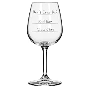 Good Day - Bad Day - Don't Even Ask Wine Glass by National Etching