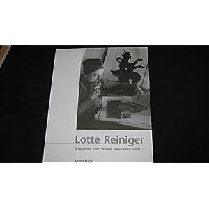 Lotte Reiniger 1899-1981: Schöpferin einer neuen Silhouettenkunst