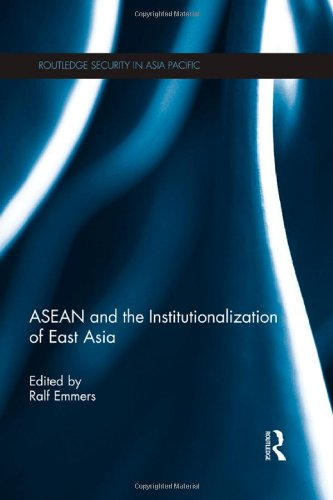ASEAN and the Institutionalization of East Asia (Routledge Security in Asia Pacific Series)