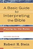 Basic Guide to Interpreting the Bible, A: Playing by the Rules (0801021014) by Stein, Robert H.