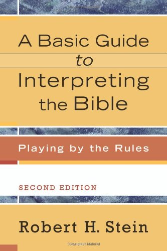 Basic Guide to Interpreting the Bible, A: Playing by the Rules, Stein, Robert H.
