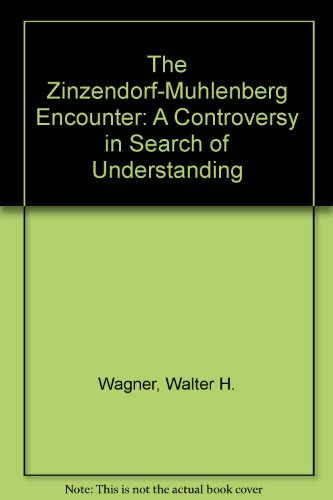 The Zinzendorf-Muhlenberg Encounter: A Controversy in Search of Understanding