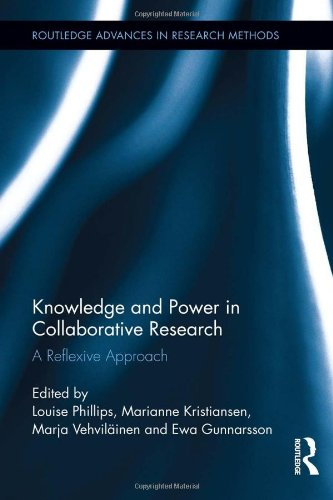 Knowledge and Power in Collaborative Research: A Reflexive Approach (Routledge Advances in Research Methods)
