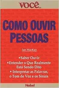 Como Ouvir Pessoas: Ian Mackay: 9788521309673: Amazon.com: Books