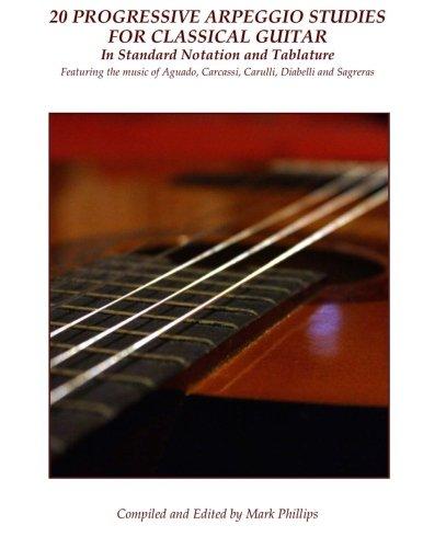 20 Progressive Arpeggio Studies for Classical Guitar in Standard Notation and Tablature: Featuring the music of Aguado, Carcassi, Carulli, Diabelli and Sagreras