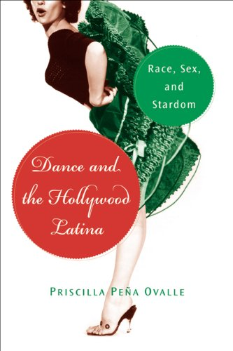Dance and the Hollywood Latina: Race, Sex, and Stardom (Latinidad: Transnational Cultures in the United States)