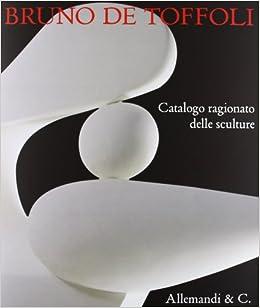Bruno de Toffoli. Catalogo ragionato delle sculture: L. Vianello