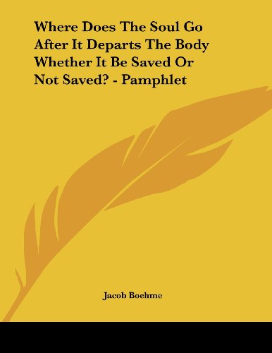 Where Does the Soul Go After It Departs the Body Whether It Be Saved or Not Saved? - Pamphlet