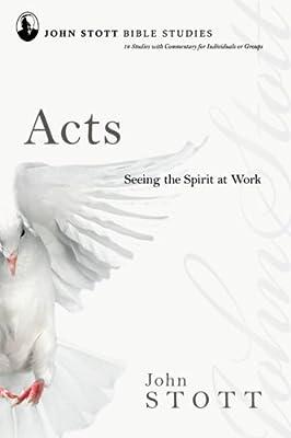 Acts: Seeing the Spirit at Work (John Stott Bible Studies)