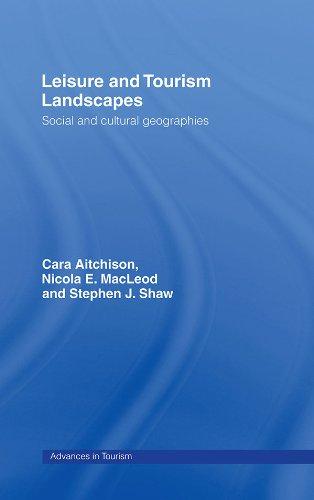Cara Aitchison - Leisure and Tourism Landscapes: Social and Cultural Geographies (Routledge Advances in Tourism)