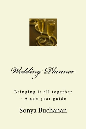 Wedding Planner: Bringing it all together - A one year guide