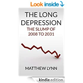 The Long Depression: The Slump of 2008 to 2031 (Updated 2013 Edition)