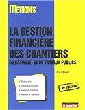 echange, troc André Claude - La gestion financière des chantiers de bâtiment et de travaux publics