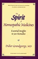 The Spirit of Homeopathic Medicines: Essential Insights to 100 Remedies